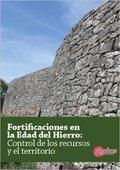 FORTIFICACIONES EN LA EDAD DEL HIERRO: CONTROL DE LOS RECURSOS Y EL TERRITORIO