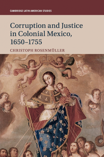 CORRUPTION AND JUSTICE IN COLONIAL MEXICO, 1650-1755