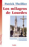 LOS MILAGROS DE LOURDES : CURACIONES, CONVERSIONES Y TESTIMONIOS