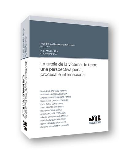 LA TUTELA DE LA VÍCTIMA DE TRATA: UNA PERSPECTIVA PENAL, PROCESAL E INTERNACIONA.