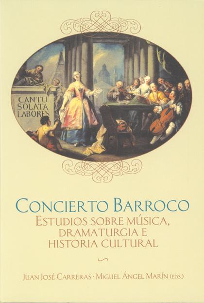 CONCIERTO BARROCO: ESTUDIOS SOBRE MÚSICA, DRAMATURGIA E HISTORIA CULTURAL