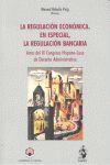 LA REGULACIÓN ECONÓMICA, EN ESPECIAL, LA REGULACIÓN BANCARIA : ACTAS DEL IX CONGRESO HISPANO-LU