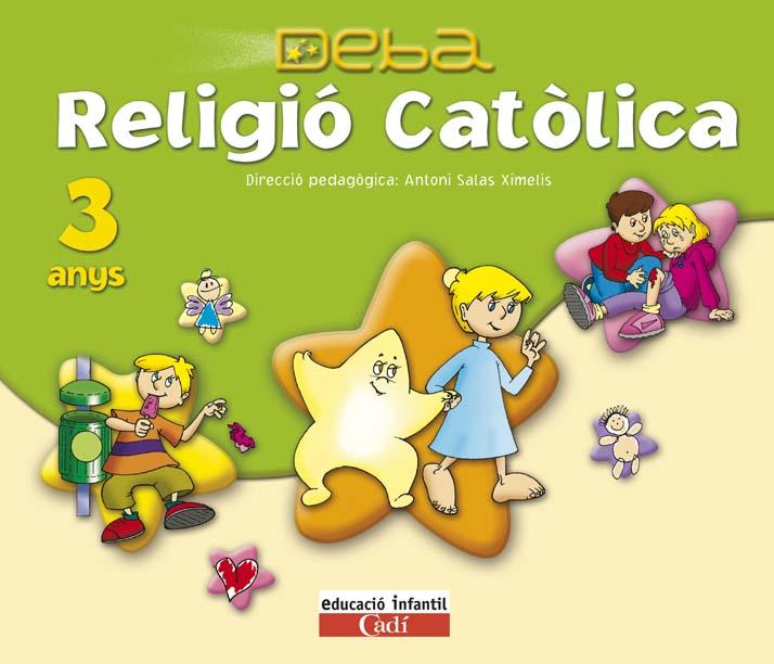 PROJECTE DEBA, RELIGIÓ CATÓLICA, EDUCACIÓ INFANTIL, 3 ANYS