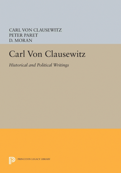 CARL VON CLAUSEWITZ. HISTORICAL AND POLITICAL WRITINGS