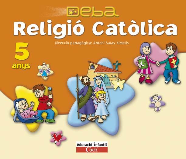 PROJECTE DEBA, RELIGIÓ CATÓLICA, EDUCACIÓ INFANTIL, 5 ANYS