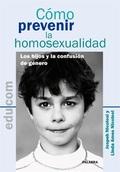 CÓMO PREVENIR LA HOMOSEXUALIDAD : LOS HIJOS Y LA CONFUSIÓN DE GÉNERO