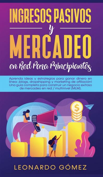 INGRESOS PASIVOS Y MERCADEO EN RED PARA PRINCIPIANTES