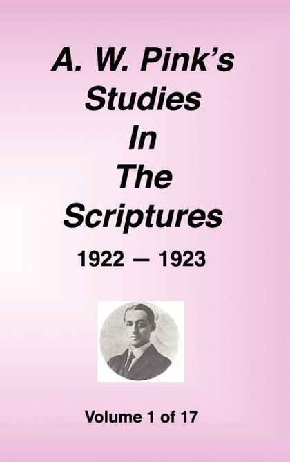 A. W. PINK´S STUDIES IN THE SCRIPTURES, 1922-23, VOL. 01 OF 17