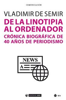 DE LA LINOTIPIA AL ORDENADOR CRONICA BIOGRAFICA 40 AÑOS