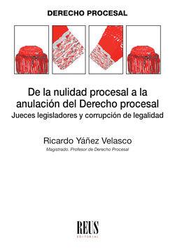 DE LA NULIDAD PROCESAL A LA ANULACIÓN DEL DERECHO PROCESAL                      JUECES LEGISLAD