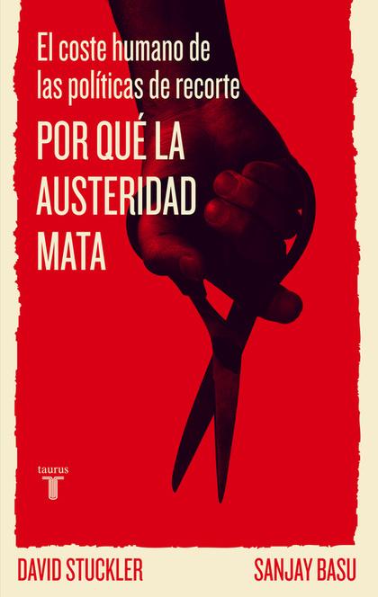 POR QUÉ LA AUSTERIDAD MATA : EL COSTE HUMANO DE LAS POLÍTICAS DE RECORTE