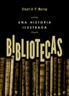 BIBLIOTECAS : UNA HISTORIA ILUSTRADA