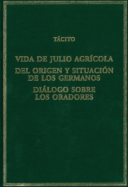 VIDA DE JULIO AGRÍCOLA; DEL ORIGEN Y SITUACIÓN DE LOS GERMANOS; DIÁLOGO SOBRE LO