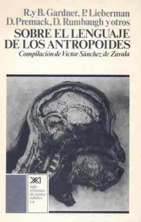 SOBRE EL LENGUAJE DE LOS ANTROPOIDES : INVESTIGACIONES SOBRE LOS RUDIMENTOS DEL LENGUAJE EN LOS