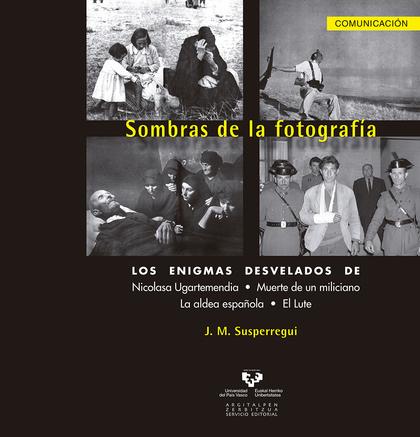 SOMBRAS DE LA FOTOGRAFÍA : LOS ENIGMAS DESVELADOS DE : NICOLASA UGARTEMENDIA, MUERTE DE UN MILI