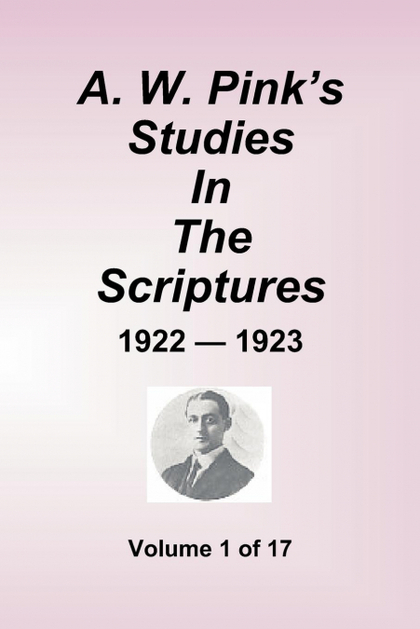 A.W. PINK´S STUDIES IN THE SCRIPTURES - 1922-23, VOLUME 1 OF 17