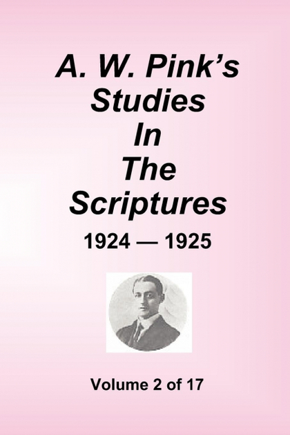 A.W. PINK´S STUDIES IN THE SCRIPTURES - 1924-25, VOLUME 2 OF 17