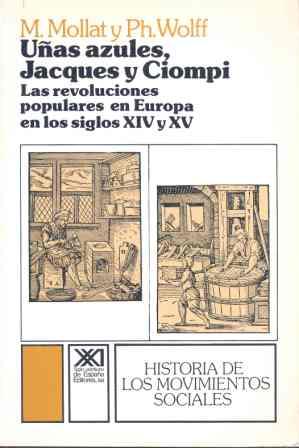 UÑAS AZULES, JACQUES Y CIOMPI. LAS REVOLUCIONES EN EUROPA EN LOS SIGLOS XIV Y XV