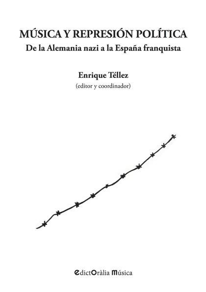 MÚSICA Y REPRESIÓN POLÍTICA. DE LA ALEMANIA NAZI A LA ESPAÑA FRANQUISTA