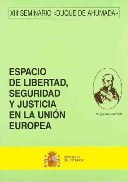 ESPACIO DE LIBERTAD, SEGURIDAD Y JUSTICIA EN LA UNIÓN EUROPEA.