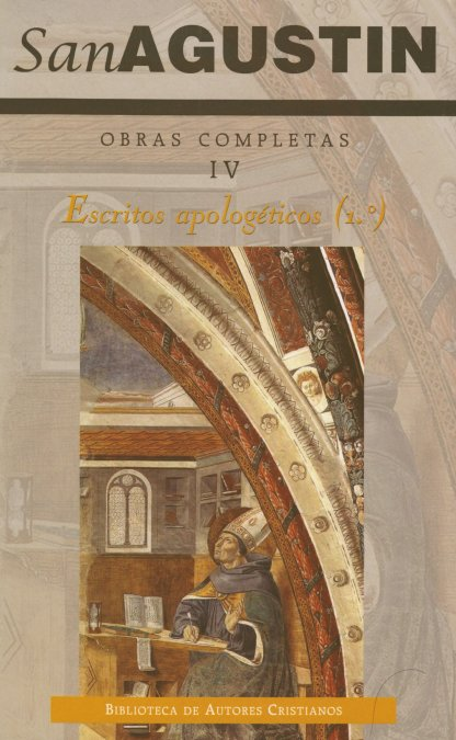 OBRAS COMPLETAS DE SAN AGUSTÍN. IV: ESCRITOS APOLOGÉTICOS (1.º): LA VERDADERA RE.