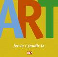 ART, FER-LO I GAUDIR-LO.