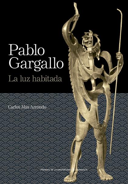 PABLO GARGALLO. LA LUZ HABITADA.