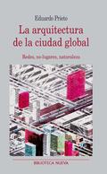 LA ARQUITECTURA DE LA CIUDAD GLOBAL. REDES, NO-LUGARES, NATURALEZA