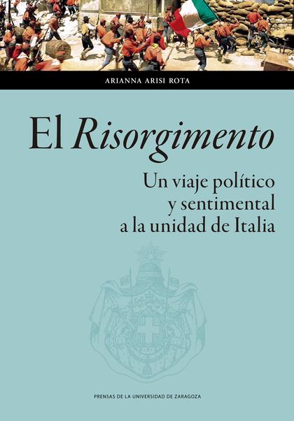 EL RISORGIMENTO. UN VIAJE POLÍTICO Y SENTIMENTAL A LA UNIDAD DE ITALIA