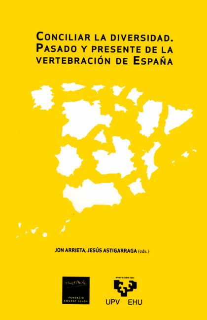 CONCILIAR LA DIVERSIDAD : PASADO Y PRESENTE DE LA VERTEBRACIÓN DE ESPAÑA