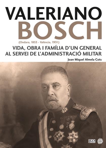VALERIANO BOSCH. VIDA, OBRA I FAMÍLIA D´UN GENERAL AL SERVEI DE L´ADMINISTRACIÓ MILITAR