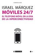 MÓVILES 24/7. EL TELÉFONO MÓVIL EN LA ERA DE LA HIPERCONECTIVIDAD