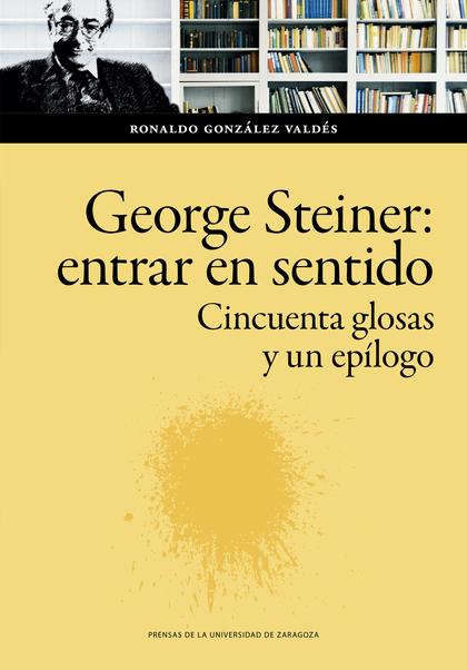 GEORGE STEINER: ENTRAR EN SENTIDO                                               CINCUENTA GLOSA
