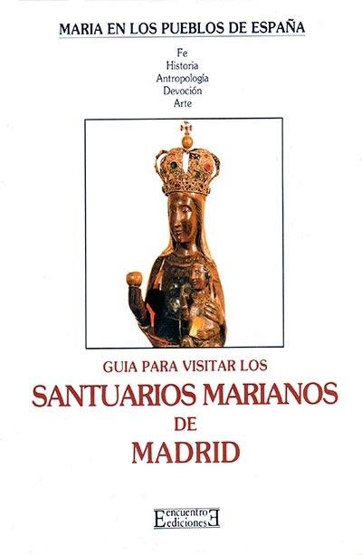 GUÍA PARA VISITAR LOS SANTUARIOS MARIANOS DE MADRID