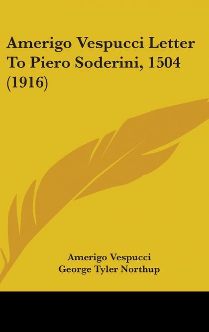 AMERIGO VESPUCCI LETTER TO PIERO SODERINI, 1504 (1916)