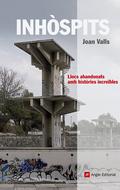 INHÒSPITS : RECULL DE LLOCS ABANDONATS AMB HISTÒRIES INCREÏBLES