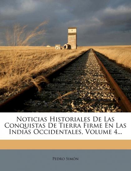 NOTICIAS HISTORIALES DE LAS CONQUISTAS DE TIERRA FIRME EN LAS INDIAS OCCIDENTALE