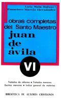 OBRAS COMPLETAS DEL SANTO MAESTRO JUAN DE ÁVILA. VI: TRATADOS DE REFORMA Y ESCRI.