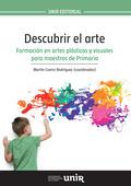 DESCUBRIR EL ARTE. FORMACIÓN EN ARTES PLÁSTICAS Y VISUALES PARA MAESTROS DE PRIMARIA