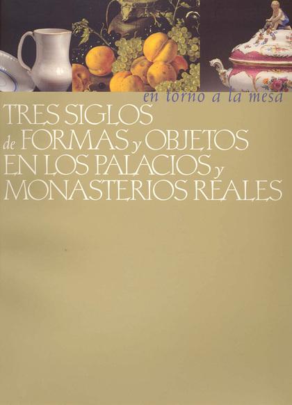 EN TORNO A LA MESA: TRES SIGLOS DE FORMAS Y OBJETOS EN LOS PALACIOS Y MONASTERIO