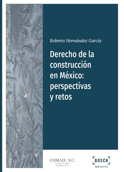 DERECHO DE LA CONSTRUCCIÓN EN MÉXICO: PERSPECTIVAS Y RETOS.