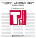 LAS CREENCIAS Y LA ACTUACIÓN DEL PROFESOR ACERCA DE LA MOTIVACIÓN EN EL AULA DE LENGUA INGLESA