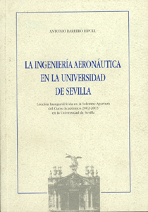 LA INGENIERÍA AERONÁUTICA EN LA UNIVERSIDAD DE SEVILLA : LECCIÓN INAUGURAL LEÍDA EN LA SOLEMNE