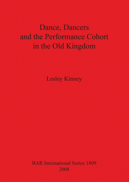 DANCE, DANCERS AND THE PERFORMANCE COHORT IN THE OLD KINGDOM