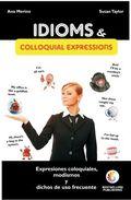 IDIOMS & COLLOQUIAL EXPRESSIONS : EXPRESIONES COLOQUIALES, MODISMOS Y DICHOS DE USO FRECUENTE