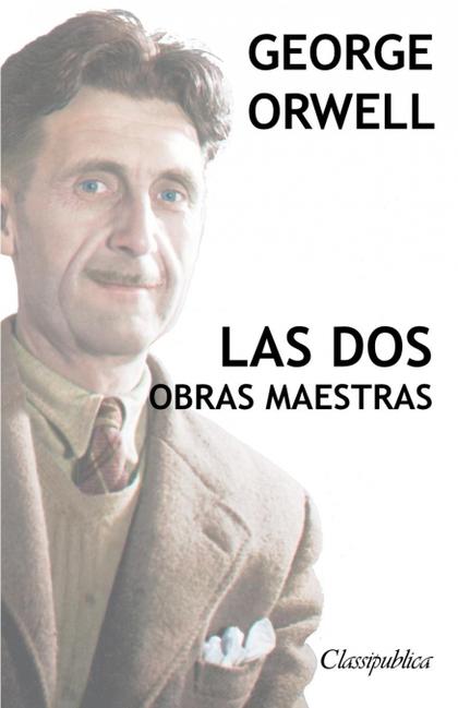 GEORGE ORWELL - LAS DOS OBRAS MAESTRAS. REBELIÓN EN LA GRANJA - 1984