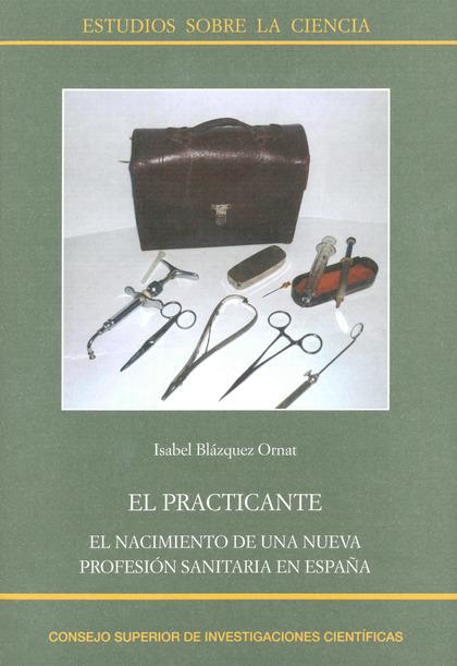 EL PRACTICANTE: EL NACIMIENTO DE UNA NUEVA PROFESIÓN SANITARIA EN ESPAÑA.