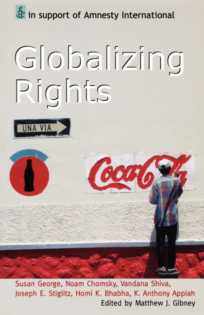 GLOBALIZING RIGHTS. THE OXFORD AMNESTY LECTURES 1999