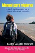 MANUAL PARA VIAJERAS : MÁS DE 100 CONSEJOS PARA RECORRER EL MUNDO CON ÉXITO
