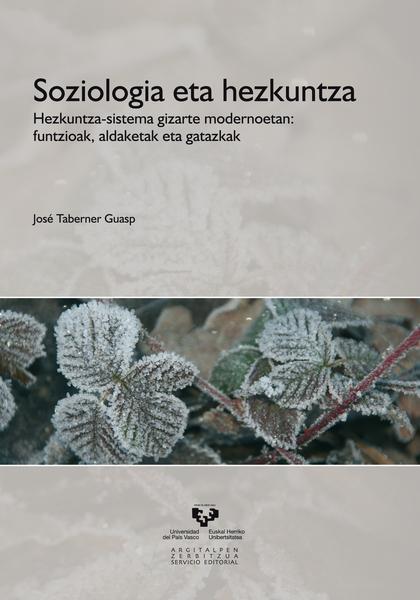 SOZIOLOGIA ETA HEZKUNTZA : HEZKUNTZA-SISTEMA GIZARTE MODERNOETAN FUNTZIOAK, ALDAKETAK ETA GATAZ